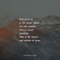 His love and grace is a gift. Not in spite of who you are and what you've done, but because of what you've done (for healing and restoration) and because of who you are: a child of God.CLICK IMAGE FOR How He Loves Us, God Loves You, Bible Verses Quotes, Faith Quotes, Scriptures, Quotes About God, Quotes To Live By, Gods Grace, Gods Love