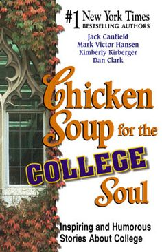 Chicken Soup for the College Soul: Inspiring and Humorous Stories About College by Jack Canfield. Click on the cover to see if the book's available at Otis Library.
