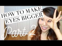 How to Make Your Eyes Bigger without Makeup or Plastic Surgery | Part 2 - YouTube