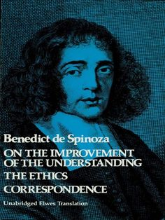 On the Improvement of the Understanding by Benedict de Spinoza  Also contains Ethics, Correspondence, all in excellent R. Elwes translation. Basic works on entry to philosophy, pantheism, exchange of ideas with great contemporaries.