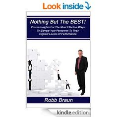 Nothing But the Best [Kindle Edition]  If you and your leadership team read this book and dare to follow what I have laid out for you, you will have an army of employees that are the most dedicated and loyal followers you could ever have imagined…if you dare.   Buy on Amazon.com today! http://www.amazon.com/Nothing-But-Best-Robb-Braun-ebook/dp/B00DZ4NVJU/ref=as_sl_pc_qf_sp_asin_mfw?&linkCode=wey&tag=robbra-20