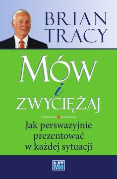 Mów i zwyciężaj / Brian Tracy   W ciągu wielu lat swej kariery Brian Tracy wygłosił ponad 4000 prezentacji i przemawiał osobiście do ponad 5 000 000 osób w 46 krajach.  Jego umiejętności wygłoszenia porywającego przemówienia i skutecznego zakomunikowania własnych koncepcji pomogły mu odmienić kształt życia osobistego i kariery zawodowej.