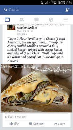 Green Chile bacon quesadilla burgers