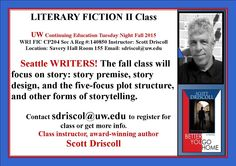 Scott Driscol's Fiction Writing class at the UW starts in October, so hurry and sign up. UW Literary Fiction II Fall Intro class: Story Structure Reg #149722 Course: WRI FIC 204 A Course Descriptio...