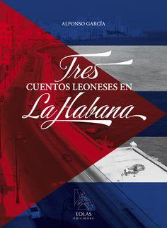 """""""TRES CUENTOS LEONESES EN LA HABANA"""" del autor Alfonso García"""