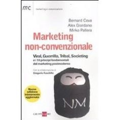 Marketing non-convenzionale. Viral, guerrilla, tribal, societing e i 10 principi fondamentali del marketing postmoderno (Marketing & comunicazione) - Versione Aggiornata
