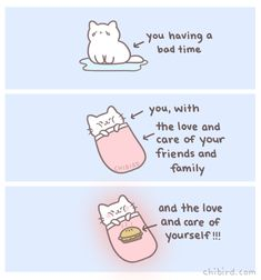 The love and care of those around you is like a warm fuzzy blanket for your cat burrito, and the love and care from yourself is like the warm pie on top! 💕 Thank you everyone, for your constant love and support. You all are really good people who. Cute Inspirational Quotes, Amazing Quotes, Cute Quotes, Cheer Up Quotes, Motivational Memes, Chibird, Positive Memes, Fuzzy Blanket, Cute Messages