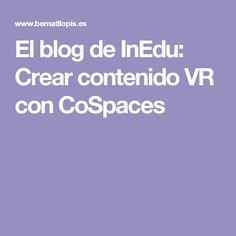 El blog de InEdu: Crear contenido VR con CoSpaces