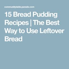 15 Bread Pudding Recipes | The Best Way to Use Leftover Bread