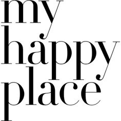 My Happy Place ❤ liked on Polyvore featuring phrase, quotes, saying and text