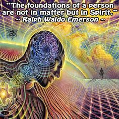 """The foundations of a person are not in matter but in Spirit."" ~ Ralph Waldo Emerson"