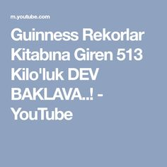 Guinness Rekorlar Kitabına Giren 513 Kilo'luk DEV BAKLAVA..! - YouTube