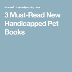 3 Must-Read New Handicapped Pet Books
