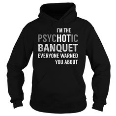 PsycHOTic Banquet Job Shirts #gift #ideas #Popular #Everything #Videos #Shop #Animals #pets #Architecture #Art #Cars #motorcycles #Celebrities #DIY #crafts #Design #Education #Entertainment #Food #drink #Gardening #Geek #Hair #beauty #Health #fitness #History #Holidays #events #Home decor #Humor #Illustrations #posters #Kids #parenting #Men #Outdoors #Photography #Products #Quotes #Science #nature #Sports #Tattoos #Technology #Travel #Weddings #Women