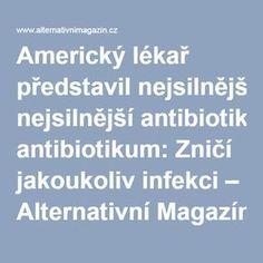 Americký lékař představil nejsilnější antibiotikum: Zničí jakoukoliv infekci – Alternativní Magazín.cz Healthy Life, Life Is Good, Food, Garden, Decor, Medicine, Therapy, Psychology, Anatomy
