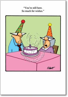 Funny Cartoons Are You Happy Youre Still Here So Much For Wishes Birthday
