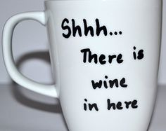 Funny Coffee Mug Shhh There Is Wine In Here 10 oz