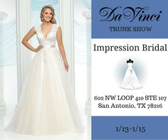 HURRY!  You absolutely must come to the DaVinci Bridal TRUNK SHOW held at Impression Bridal: 602 NW LOOP 410 STE 107 San Antonio TX 78216.  This trunk show will be from 1/13-1/15.   You don't want to miss this!  We can't wait to see you there.