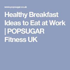 Healthy Breakfast Ideas to Eat at Work   POPSUGAR Fitness UK