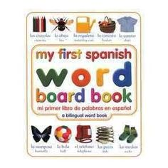 My First Spanish Word Board Book/Mi Primer Libro De Palabras En Espanol: A Bilingual Word Book