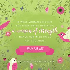 A weak woman lets her emotions drive her mind; a woman of strength makes her mind drive her emotions. — Mary Kassian