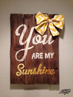 You are my sunshine. Wood sign with yellow chevron bow. Ombre wording. All hand painted. https://www.facebook.com/ThePickledElephant/