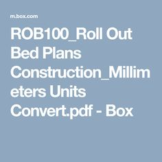 ROB100_Roll Out Bed Plans Construction_Millimeters Units Convert.pdf - Box