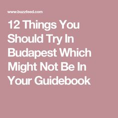 12 Things You Should Try In Budapest Which Might Not Be In Your Guidebook