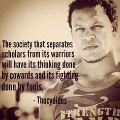 """Thucydides """"society that separates warriors from scholars"""""""