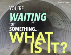 You're Waiting for something... What is it?