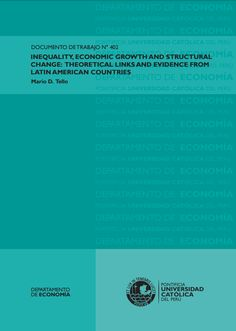 Inequality, economic growth and structural change: theoretical links and evidence from Latin America countries / Mario D. Tello.(Pontificia Universidad Católica del Perú, Departamento de Economía, 2015) / HD 83 T35