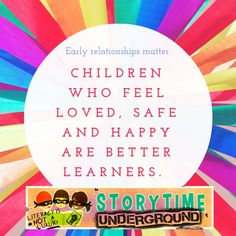 Children who feel loved, safe and happy are better learners.