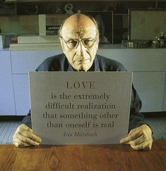 Portrait of Milton Glaser by Eric Johnson  Glaser said of this quote:  It's the most intelligent and appropriate thing I've ever heard about the nature of love, particularly at a time of overwhelming narcissism
