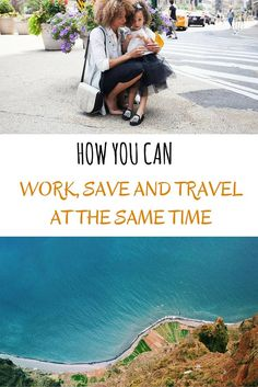 How You Can Work, Save And Travel At The Same Time!