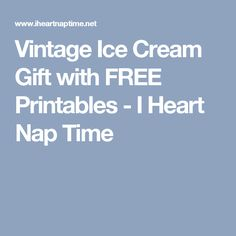 Vintage Ice Cream Gift with FREE Printables - I Heart Nap Time