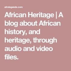 African Heritage | A blog about African history, and heritage, through audio and video files.