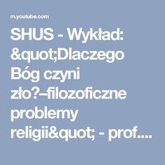 """SHUS - Wykład: """"Dlaczego Bóg czyni zło?–filozoficzne problemy religii"""" - prof. Ireneusz Ziemiński - YouTube"""