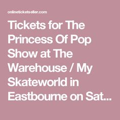 Tickets for The Princess Of Pop Show at The Warehouse / My Skateworld in Eastbourne on Saturday 2nd December | Online Ticket Seller