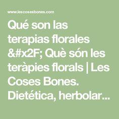 Qué son las terapias florales /  Què són les teràpies florals  | Les Coses Bones. Dietética, herbolario y terapias alternativas.