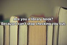"""16 Pickup Lines That Would Work On Any Book Lover"" via Buzzfeed (just a teensy bit NSFW...) http://www.buzzfeed.com/laraparker/pickup-lines-that-would-work-on-any-book-lover"