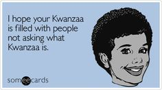Happy Kwanzaa to all the people who have to explain what that is today.