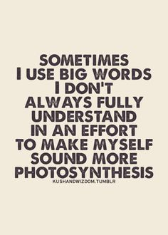 Exactly why I only use words that I know the meaning of, lol!