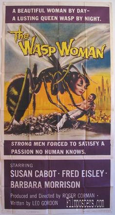 """B Movie Posters...The Wasp Woman, I understand she was the muse behind Muhammed Ali's famous quote, """"float like a butterfly, sting like a wasp woman."""""""