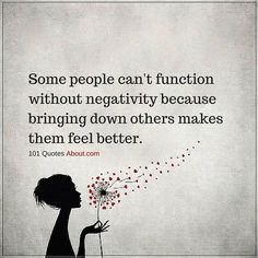 Some people can't function without negativity because bringing down others makes them feel better - Negative People Quote #people #quotes