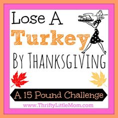 The lose a turkey by Thanksgiving challenge is all about setting a 15 pound weight loss goal to be happier and healthier.