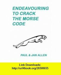 Endeavouring to Crack the Morse Code (Inspector Morse) (9781846855115) Paul Allen, Jan Allen , ISBN-10: 184685511X  , ISBN-13: 978-1846855115 ,  , tutorials , pdf , ebook , torrent , downloads , rapidshare , filesonic , hotfile , megaupload , fileserve