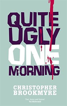 Quite Ugly One Morning: Amazon.co.uk: Christopher Brookmyre: 9780349108858: Books