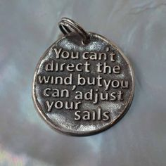 You Can't Direct The Wind, But You Can Adjust Your Sails ... Inspirational quote on Fine Silver