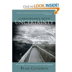 getting comfortable with UNCERTAINTY??? if anyone can teach that, it's pema chodron, in her honest, funny, earthy teachings.