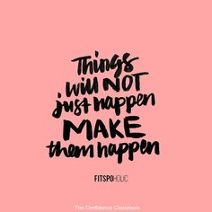 You need to make things happen. #theconfidenceclassroom  #confidence  #hustlelife  #coach  #entrepreneur